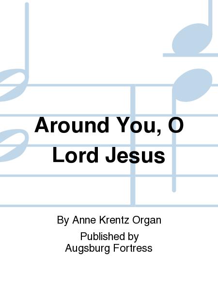 Around You, O Lord Jesus