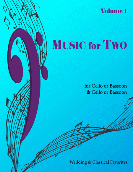 Music for Two, Volume 1 - Wedding and Classical Favorites - Cello/Bassoon and Cello/Bassoon
