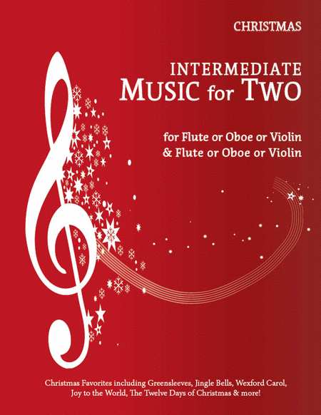 Intermediate Music for Two, Christmas Favorites - Flute/Oboe/Violin and Flute/Oboe/Violin