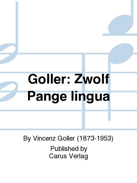 Goller: Zwolf Pange lingua