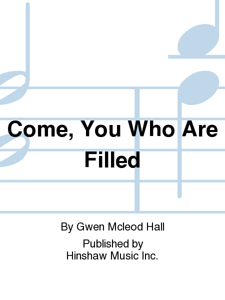 Come, You Who Are Filled