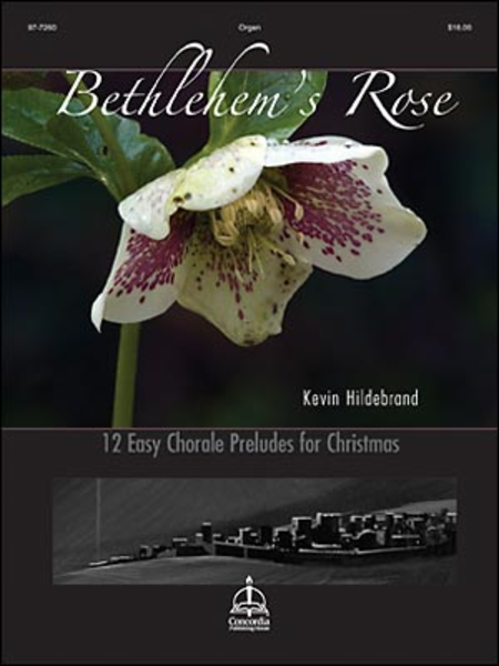Bethlehem's Rose: 12 Easy Chorale Preludes for Christmas
