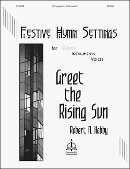 Greet the Rising Sun, Festive Hymn Settings for Organ, Instruments & Voices:
