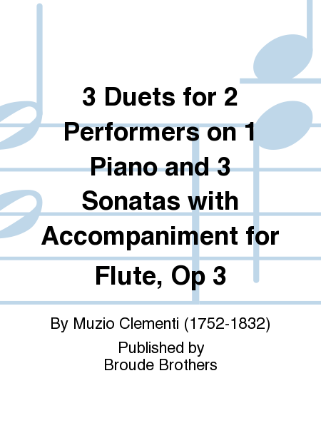 3 Duets for 2 Performers on 1 Piano and 3 Sonatas with Accompaniment for Flute, Op 3
