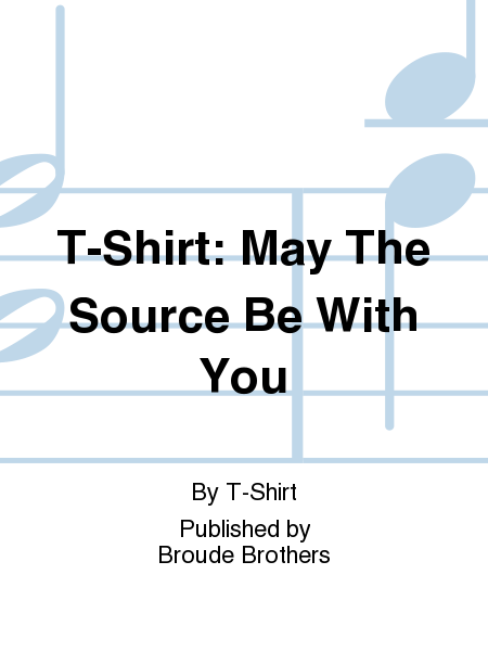 T-Shirt: May The Source Be With You