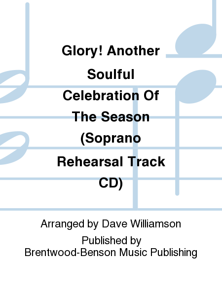 Glory! Another Soulful Celebration Of The Season (Soprano Rehearsal Track CD)