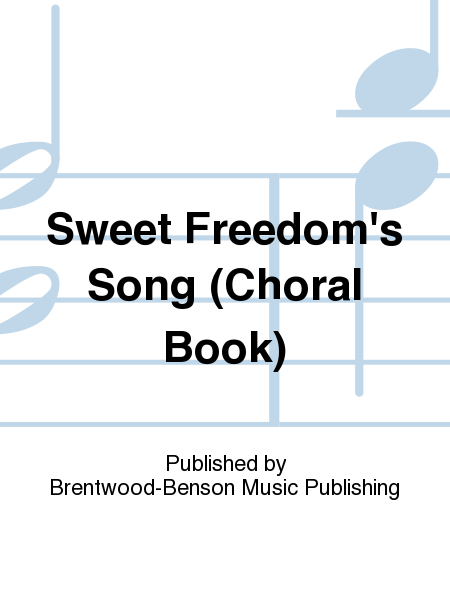 Sweet Freedom's Song (Choral Book)