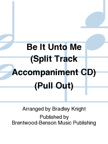 Be It Unto Me (Split Track Accompaniment CD) (Pull Out)