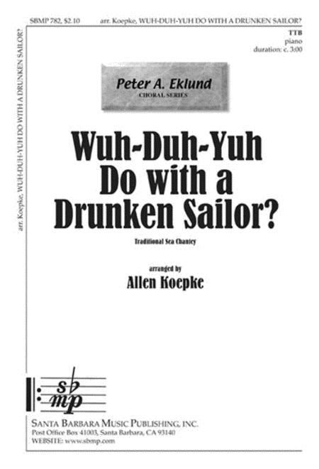 Wuh-Duh-Yuh Do with a Drunken Sailor?