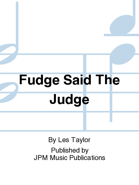Fudge Said The Judge