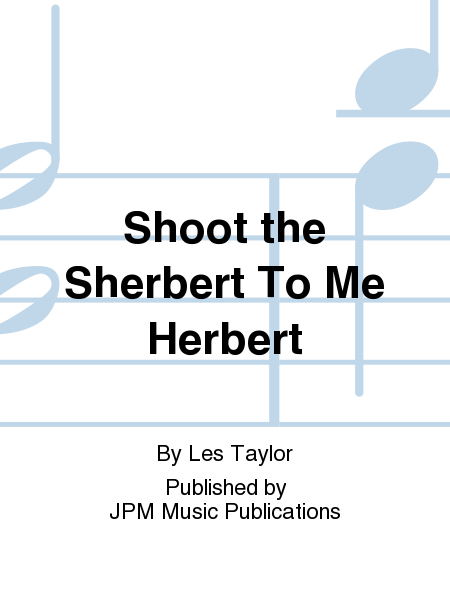 Shoot the Sherbert To Me Herbert