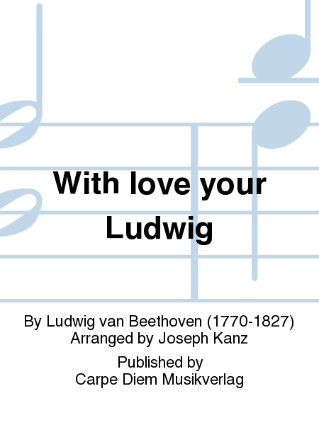 With love your Ludwig