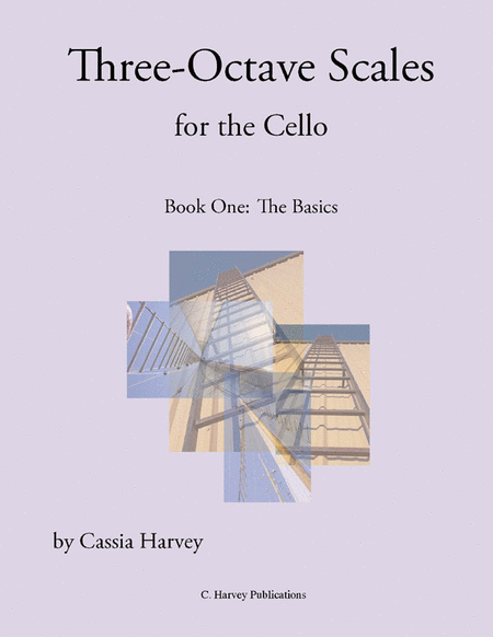 Three-Octave Scales for Cello, Book One: The Basics