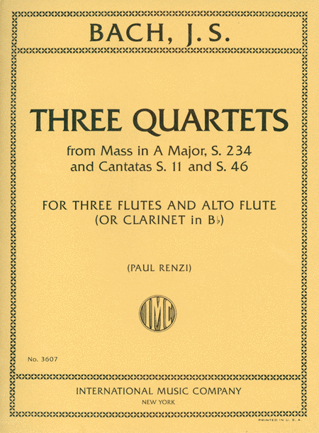 Three Quartets, from Mass in A major, S. 234 and Cantatas S. 11 and S. 46 for Three Flutes and Alto Flute (or Clarinet in B flat)