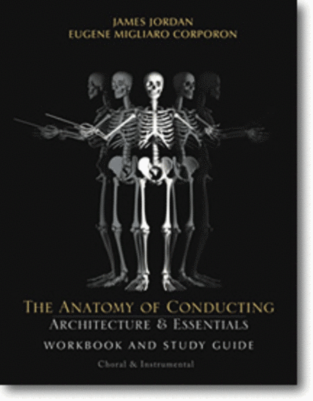The Anatomy of Conducting: Architecture and Essentials - Workbook and Study Guide