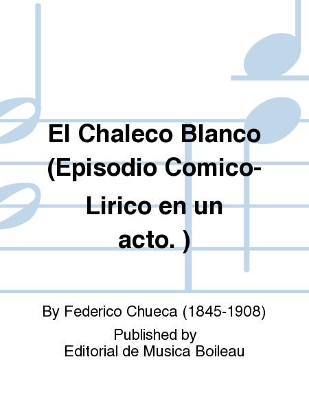 El Chaleco Blanco (Episodio Comico-Lirico en un acto. )