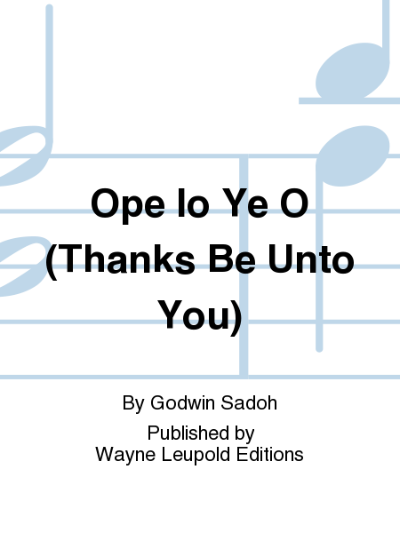 Ope lo Ye O (Thanks Be Unto You)