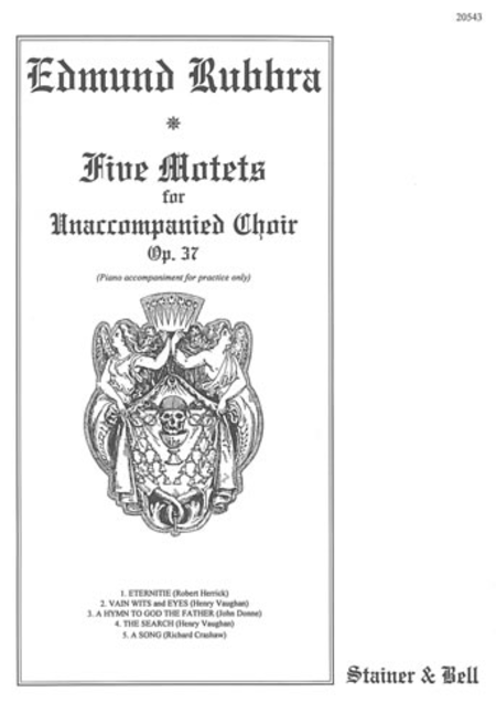 Five Motets: Eternitie; Vain wits and eyes; A Hymn to God the Father; The Search; A Song