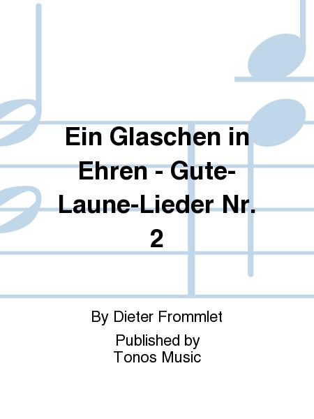 Ein Glaschen in Ehren - Gute-Laune-Lieder Nr. 2