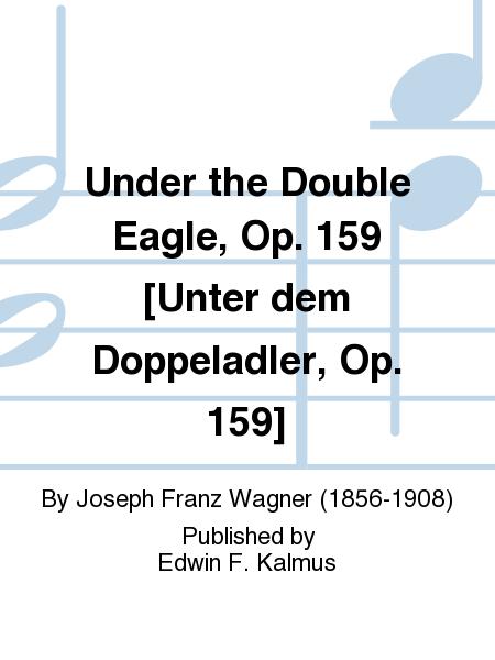 Under the Double Eagle, Op. 159 [Unter dem Doppeladler, Op. 159]