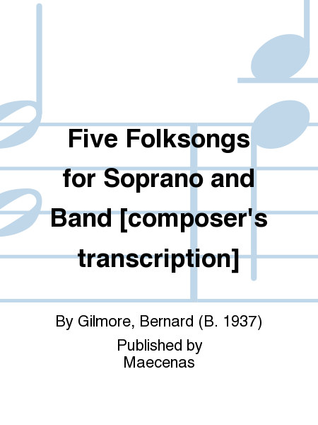 Five Folksongs for Soprano and Band [composer's transcription]