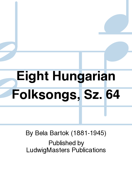 Eight Hungarian Folksongs, Sz. 64