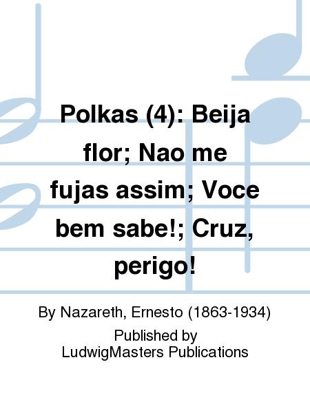 Polkas (4): Beija flor; Nao me fujas assim; Voce bem sabe!; Cruz, perigo!