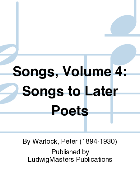 Songs, Volume 4: Songs to Later Poets