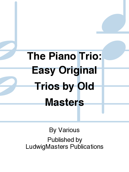 The Piano Trio: Easy Original Trios by Old Masters