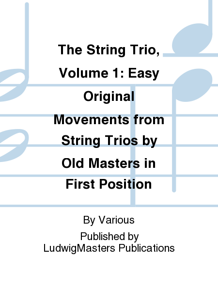 The String Trio, Volume 1: Easy Original Movements from String Trios by Old Masters in First Position