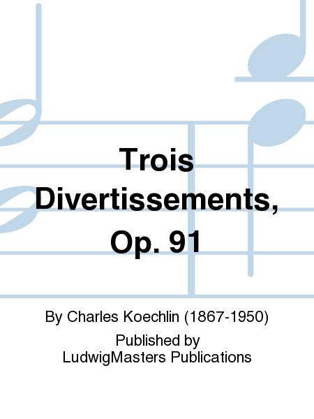 Trois Divertissements, Op. 91