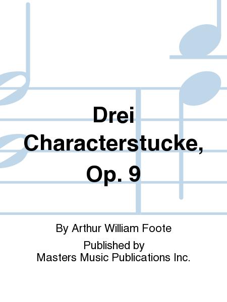Drei Characterstucke, Op. 9