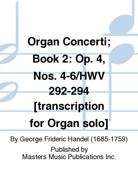 Organ Concerti; Book 2: Op. 4, Nos. 4-6/HWV 292-294 [transcription for Organ solo]