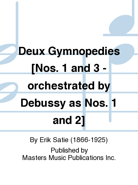 Deux Gymnopedies [Nos. 1 and 3 - orchestrated by Debussy as Nos. 1 and 2]