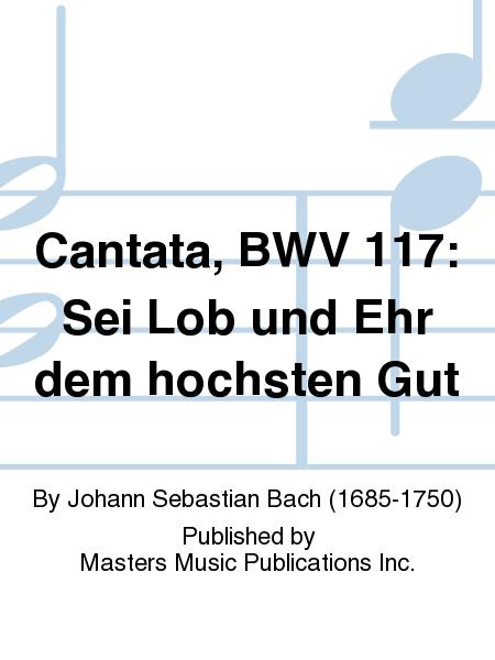 Cantata, BWV 117: Sei Lob und Ehr dem hochsten Gut