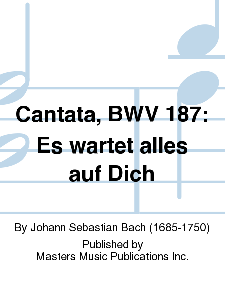 Cantata, BWV 187: Es wartet alles auf Dich