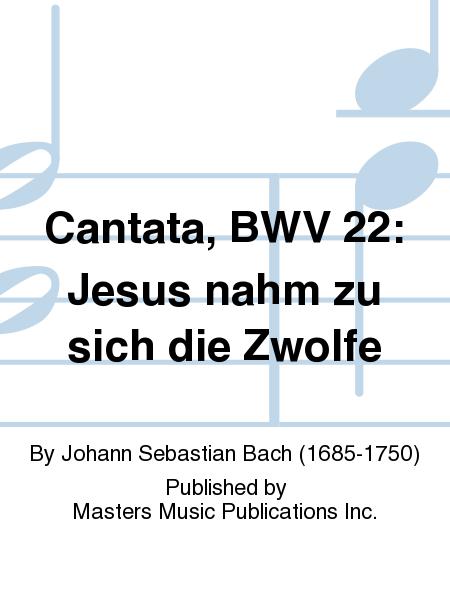 Cantata, BWV 22: Jesus nahm zu sich die Zwolfe