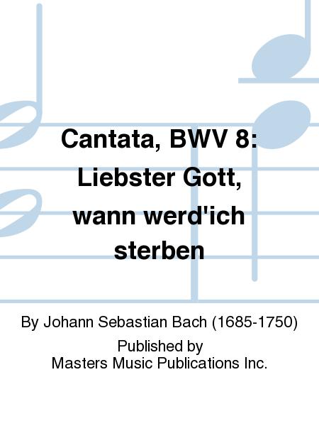 Cantata, BWV 8: Liebster Gott, wann werd'ich sterben