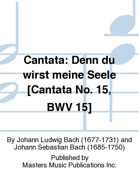 Cantata: Denn du wirst meine Seele [Cantata No. 15, BWV 15]