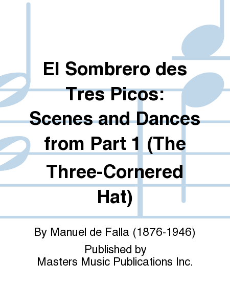 El Sombrero des Tres Picos: Scenes and Dances from Part 1 (The Three-Cornered Hat)