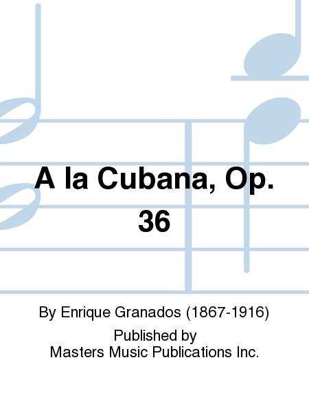 A la Cubana, Op. 36