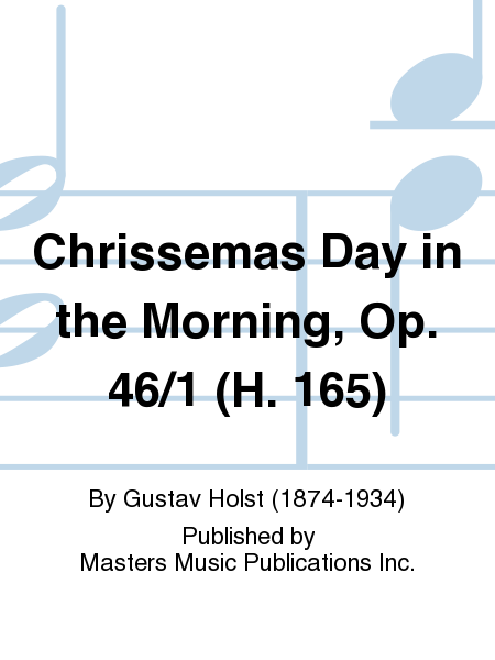 Chrissemas Day in the Morning, Op. 46/1 (H. 165)