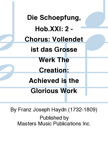Die Schoepfung, Hob.XXI: 2 - Chorus: Vollendet ist das Grosse Werk The Creation: Achieved is the Glorious Work