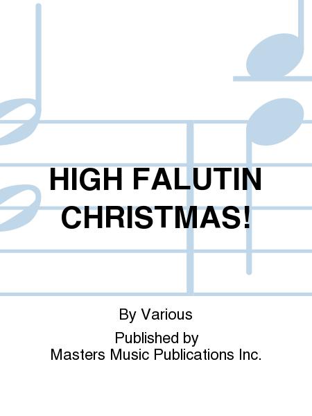 HIGH FALUTIN CHRISTMAS!