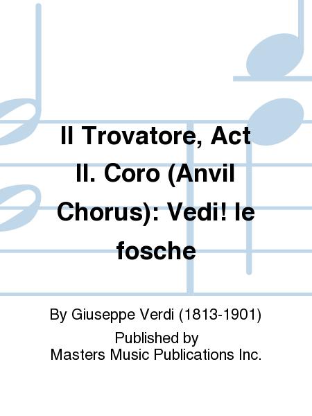 Il Trovatore, Act II. Coro (Anvil Chorus): Vedi! le fosche