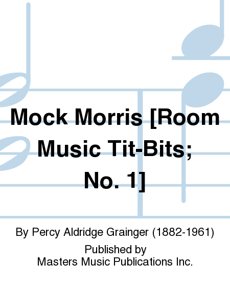 Mock Morris [Room Music Tit-Bits; No. 1]