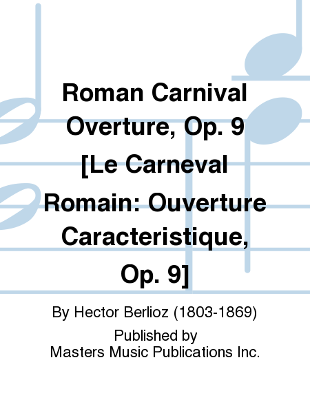 Roman Carnival Overture, Op. 9 [Le Carneval Romain: Ouverture Caracteristique, Op. 9]