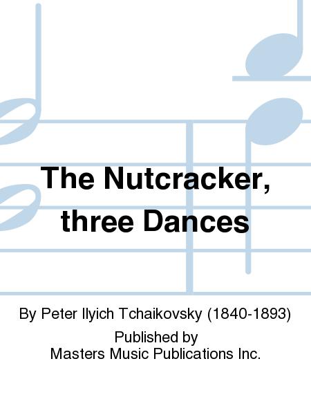 The Nutcracker, three Dances