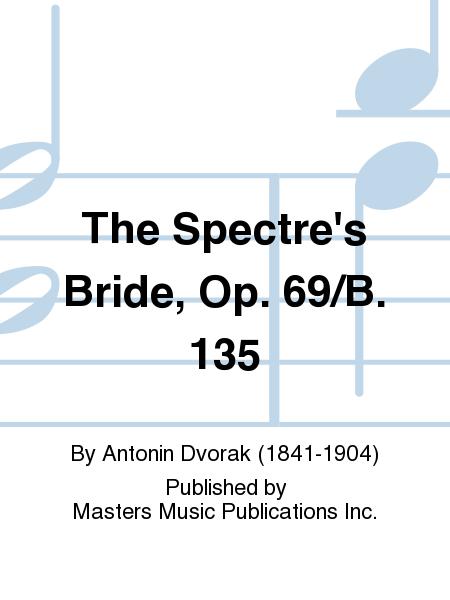 The Spectre's Bride, Op. 69/B. 135