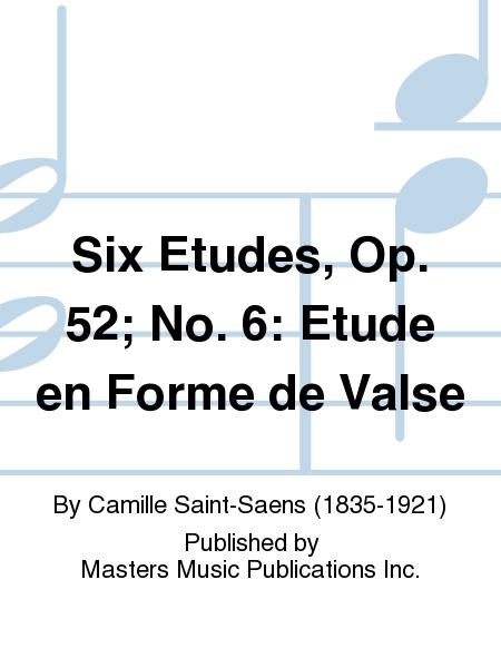 Six Etudes, Op. 52; No. 6: Etude en Forme de Valse